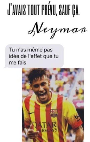 J'avais tout prévu, sauf ça. Neymar.