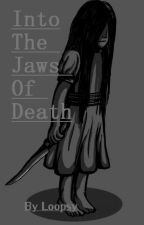 Into the Jaws of Death {A short story} by loopsylala99
