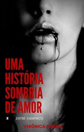 Uma História Sombria de Amor (Trilogia Entre Vampiros - LIVRO UM) by VernicaMaria