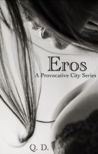 Eros: A Provocative City Series #1 #Wattys2016 by qdauthor