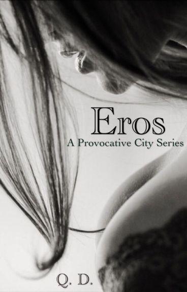 Eros: A Provocative City Series #1 #Wattys2016