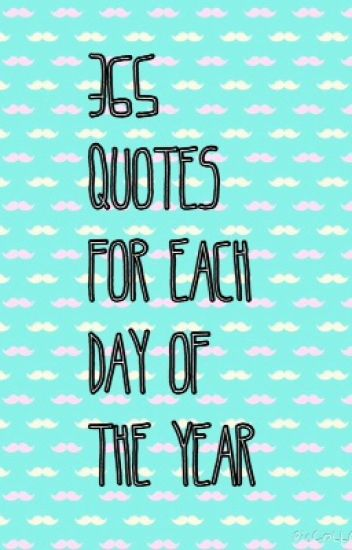 365 Quotes For Each Day Of The Year   somethingcreative   Wattpad