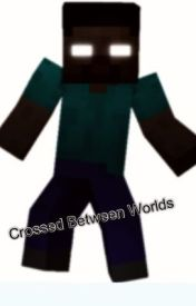 Crossed between worlds- A Minecraft story by paulfrank123