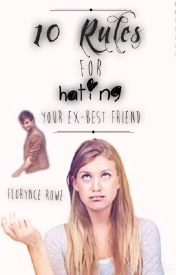 10 Rules For Hating Your ex-best friend