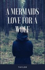 Mermaids love for a wolf by foufou97