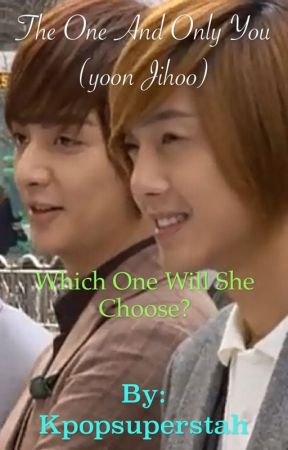 The One And Only You (Yoon Jihoo fanfiction) by Kpopsuperstah