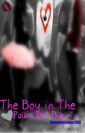 The Boy In The Polka Dotted Bikini.