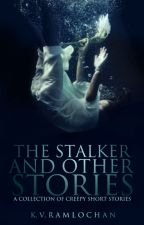 The Stalker and Other Stories. by creepystalker123