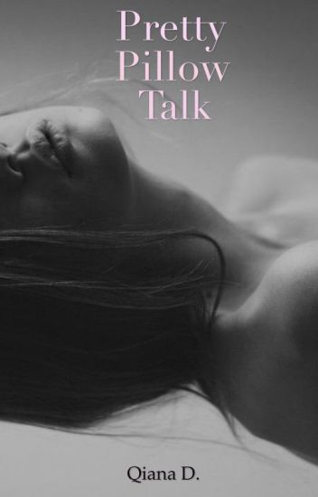 Pretty Pillow Talk (Q.D. Author Wattpad Exclusive)