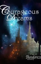 Courageous Dreams (Q3 - Q4 2017) by Theodore21