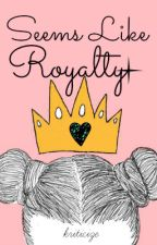 Seems Like Royalty by kriticize