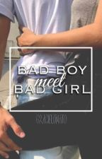 Bad Boy Meet Bad Girl [On Hold] by GracieLunato