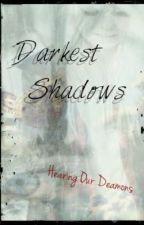 Darkest Shadows by HearingOurDemons