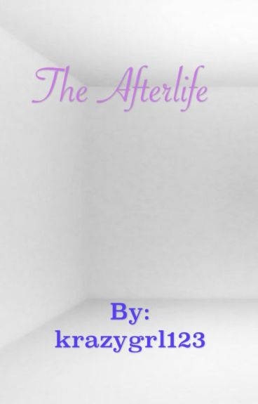 The Afterlife by krazygrl123