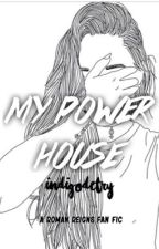 My Power House (Roman Reigns)  by IndigoDetry