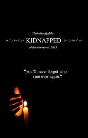 Kidnapped *RE-EDITING* by 50shadesofgubler
