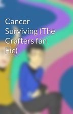 Cancer Surviving (The Crafters fan Fic) by Sophie92998