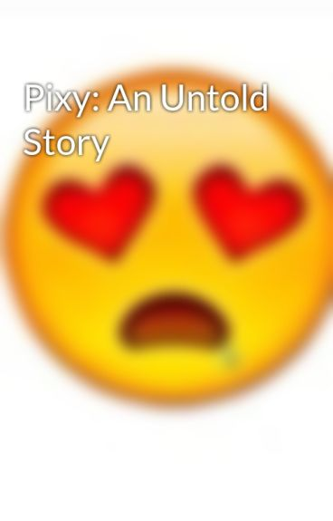Pixy: An Untold Story by applepie223