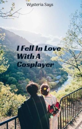 I Fell In Love With A Cosplayer♥ by WysteriaSays