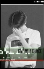 Give me a chance by bambiboy_1011