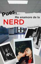 Yo enamorado de una nerd? (EDITANDO) by MariaDelCarmen410