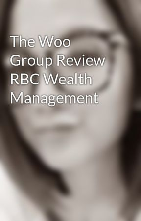 The Woo Group Review RBC Wealth Management  by tinejude1