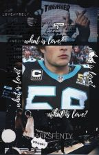 What Is Love? ✿ Luke Kuechly. by KarlTheAuthor