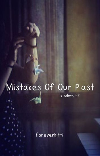 Mistakes of Our Past |sdmn fanfiction|
