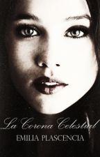 La Corona Celestial (Ángel Prohibido #1) by EmiliaPlascencia