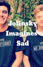 Jolinsky Imagines- Sad by tylerandjoshdunseph