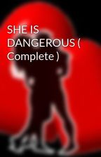 SHE IS DANGEROUS ( Complete ) by HeartRomances