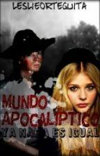"""""""Mundo Apocalíptico, Ya Nada Es Igual"""" 2da Temporada, by leslyOrteguita"""