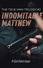 Indomitable Matthew (TTM Trilogy 2) by FrustratedGirlWriter