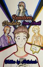 Random Youtube One Shots by -Notizbuch-