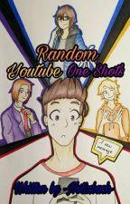 Random Youtube One Shots by -Notizbuch-