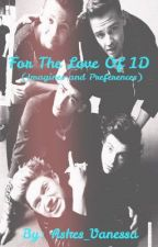 For The Love of 1D (One Direction Imagines and Preferences) by Ashes_Vanessa