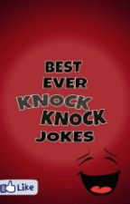 BEST EVER KNOCK KNOCK JOKES by Chocola_coco