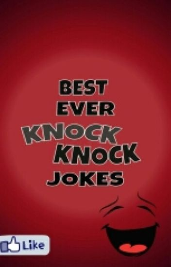 BEST EVER KNOCK KNOCK JOKES