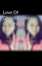 Love Of Ghost(Aliando dan Prilly) by ViviLuphy