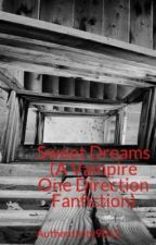 Sweet Dreams (A Vampire One Direction Fanfiction) by Authenticity9812