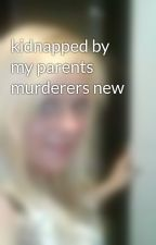 kidnapped by my parents murderers new by justinebabiie