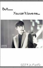 (COMPLETED) But...... You can't love me... [Got7 Jr.] by ichocochoco