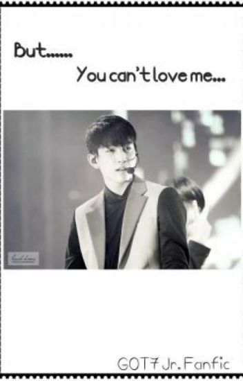 (COMPLETED) But...... You can't love me... [Got7 Jr.]