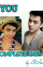 YOU COMPLETE ME(COMPLETED)(BROMANCE)[EDITING] by huUjoey