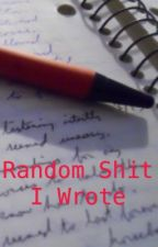 Random Shit I Wrote by CheesePuf