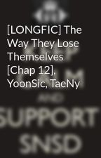 [LONGFIC] The Way They Lose Themselves [Chap 12], YoonSic, TaeNy by Yoonsic_in_my_mind