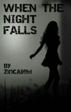 WHEN THE NIGHT FALLS by ZincAlight