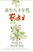 Trọng sinh tám mươi niên đại nông phụ - Vọng Giang Ảnh (Xuyên) by trannguyetly