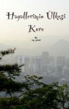 Hayallerimin ülkesi KORE-1- by my_scholl