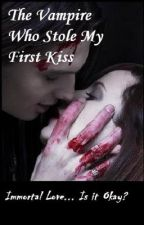 The Vampire Who Stole My First Kiss [ an immortal love story] by trishi4u